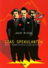 Czas spekulantów Wzlot i updaek polskiej przedsiębiorczości - Józef Białek   mała okładka