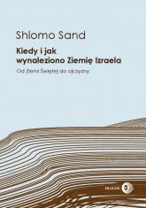 Kiedy i jak wynaleziono Ziemię Izraela Od Ziemi Świętej do ojczyzny - Shlomo Sand | mała okładka