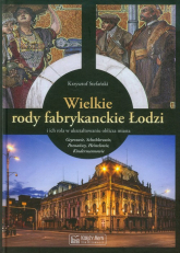 Wielkie rody fabrykanckie Łodzi i ich rola w ukształtowaniu oblicza miasta - Krzysztof Stefański | mała okładka
