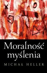 Moralność myślenia - Michał Heller | mała okładka