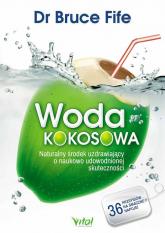 Woda kokosowa Naturalny środek uzdrawiający o naukowo udowodnionej skuteczności - Bruce Fife | mała okładka