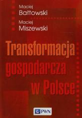 Transformacja gospodarcza w Polsce - Bałtowski Maciej, Miszewski Maciej | mała okładka