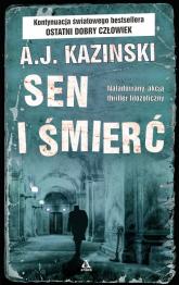 Sen i śmierć - A.J. KAZINSKI | mała okładka