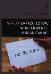 Strefy zakazu lotów w interwencji humanitarnej - Tadeusz Zieliński | mała okładka