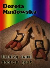 Między nami dobrze jest - Dorota Masłowska | mała okładka
