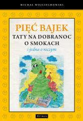 Pięć bajek taty na dobranoc o smokach i jedna o niczym - Michał Wojciechowski | mała okładka