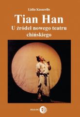 Tian Han U źródeł nowego teatru chińskiego - Lidia Kasarełło | mała okładka