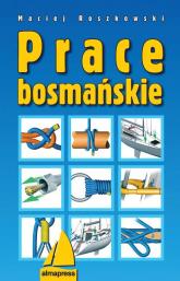Prace bosmańskie - Maciej Roszkowski | mała okładka