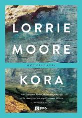 Kora Opowiadania - Lorrie Moore | mała okładka
