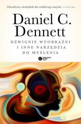 Dźwignie wyobraźni i inne narzędzia do myślenia - C. Dennett Daniel | mała okładka