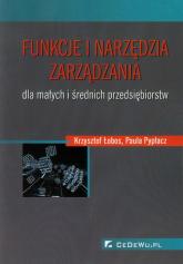 Funkcje i narzędzia zarządzania dla małych i średnich przedsiębiorstw - Łobos Krzysztof, Pypłacz Paula | mała okładka
