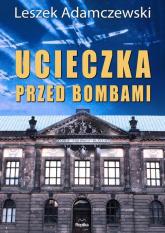 Ucieczka przed bombami - Leszek Adamczewski | mała okładka