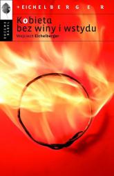 Kobieta bez winy i wstydu - Wojciech Eichelberger | mała okładka
