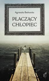 Płaczący chłopiec - Agnieszka Bednarska | mała okładka
