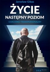 Życie Następny poziom Coaching transpersonalny - Jarosław Gibas | mała okładka