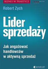 Lider sprzedaży Jak angażować handlowców w aktywną sprzedaż - Robert Zych | mała okładka