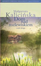 Dom nad rozlewiskiem część 2 - Małgorzata Kalicińska | mała okładka