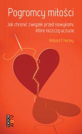 Pogromcy miłości jak chronić związek przed nawykami, które niszczą uczucie - Harley Willard F. jr   mała okładka