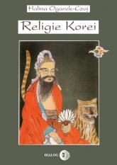 Religie Korei Rys historyczny - Halina Ogarek-Czoj | mała okładka