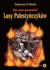 Cóż wam pozostało? Losy Palestyńczyków na podstawie prozy Gassana Kanafaniego - Małgorzata Al-Khatih | mała okładka