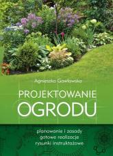 Projektowanie ogrodu - Agnieszka Gawłowska | mała okładka