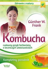 Kombucha cudowny grzyb herbaciany o leczniczych właściwościach Kompletny poradnik - Gunther Frank W.   mała okładka