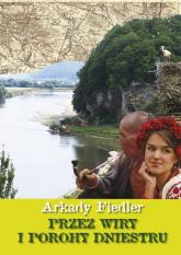 Przez wiry i porohy Dniestru - Arkady Fiedler | mała okładka