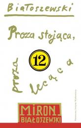 Proza stojąca proza lecąca - Miron Białoszewski | mała okładka