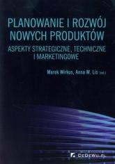 Planowanie i rozwój nowych produktów Aspekty strategiczne, techniczne i marketingowe - Marek Wirkus | mała okładka