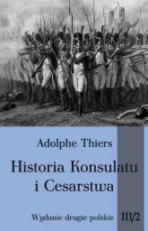 Historia Konsulatu i Cesarstwa Tom 3 Część 2 - Adolphe Thiers | mała okładka
