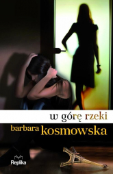 W górę rzeki - Barbara Kosmowska | mała okładka