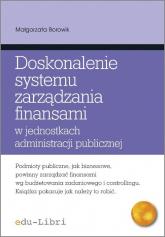 Doskonalenie systemu zarządzania finansami w jednostkach administracji publicznej - Małgorzata Borowik | mała okładka