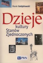 Dzieje kultury Stanów Zjednoczonych - Marek Gołębiowski | mała okładka