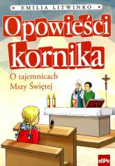 Opowieści kornika O tajemnicach Mszy Świętej - Emilia Litwinko | mała okładka