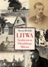 Litwa Sienkiewicza Piłsudskiego Miłosza - Maciej Kledzik | mała okładka