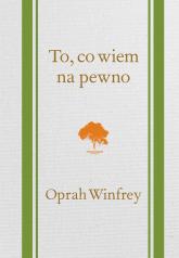 To, co wiem na pewno - Oprah Winfrey | mała okładka
