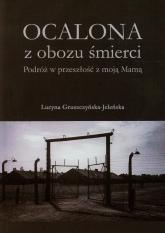Ocalona z obozu śmierci Podróż w przeszłość z moją Mamą - Lucyna Gruszczyńska-Jeleńska   mała okładka