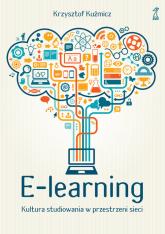 E-learning Kultura studiowania w przestrzeni sieci - Krzysztof Kuźmicz | mała okładka