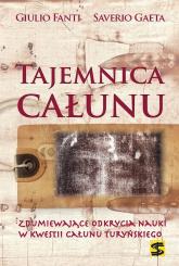 Tajemnica Całunu Zdumiewające odkrycia nauki w kwestii Całunu Turyńskiego. - Fanti Giulio, Gaeta Saverio | mała okładka