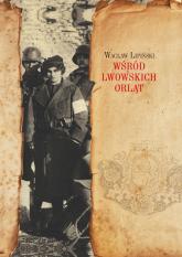 Wśród lwowskich Orląt - Wacław Lipiński | mała okładka