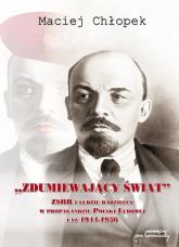 Zdumiewający świat ZSRR i ludzie radzieccy w propagandzie Polski Ludowej lat 1944-1956 - Maciej Chłopek | mała okładka