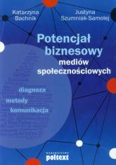Potencjał biznesowy mediów społecznościowych - Bachnik Katarzyna, Szumniak-Samolej Justyna | mała okładka