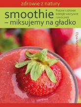 Smoothie - miksujemy na gładko Pyszne i zdrowe koktajle warzywne i owocowe - Elysa Markowitz | mała okładka