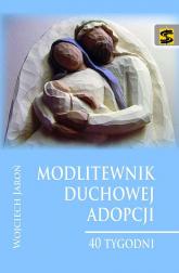Modlitewnik duchowej adopcji 40 tygodni - Wojciech Jaroń | mała okładka