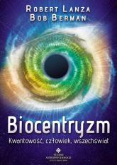 Biocentryzm Kwantowość, człowiek, wszechświat - Lanza Robert, Berman Bob | mała okładka