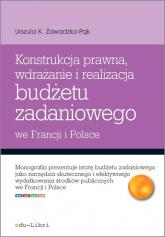Konstrukcja prawna wdrażanie i realizacja budżetu zadaniowego we Francji i Polsce - Zawadzka-Pąk Urszula K. | mała okładka