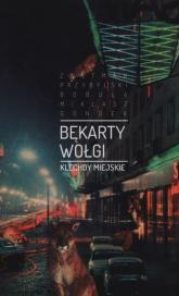 Bękarty Wołgi Klechdy miejskie - Bobula Maciej, Gondek Katarzyna, Miklasz Adam | mała okładka