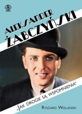 Aleksander Żabczyński Jak drogie są wspomnienia - Ryszard Wolański   mała okładka
