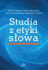 Studia z etyki słowa - Cegieła Anna, Kuciński Paweł, Polkowska Laura | mała okładka