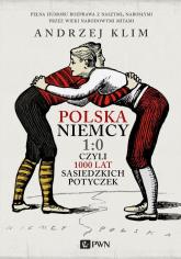 Polska Niemcy 1:0 czyli 1000 lat sąsiedzkich potyczek - Andrzej Klim | mała okładka